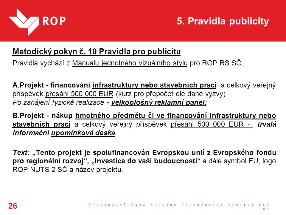 5. Pravidla publicity Metodický pokyn č. 10 Pravidla pro publicitu Pravidla vychází z Manuálu jednotného vizuálního stylu pro ROP RS SČ. A.Projekt - f
