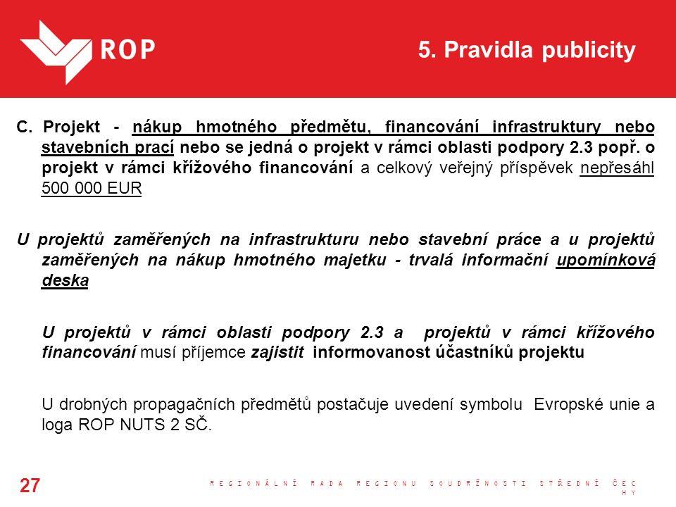 5. Pravidla publicity C.Projekt - nákup hmotného předmětu, financování infrastruktury nebo stavebních prací nebo se jedná o projekt v rámci oblasti po