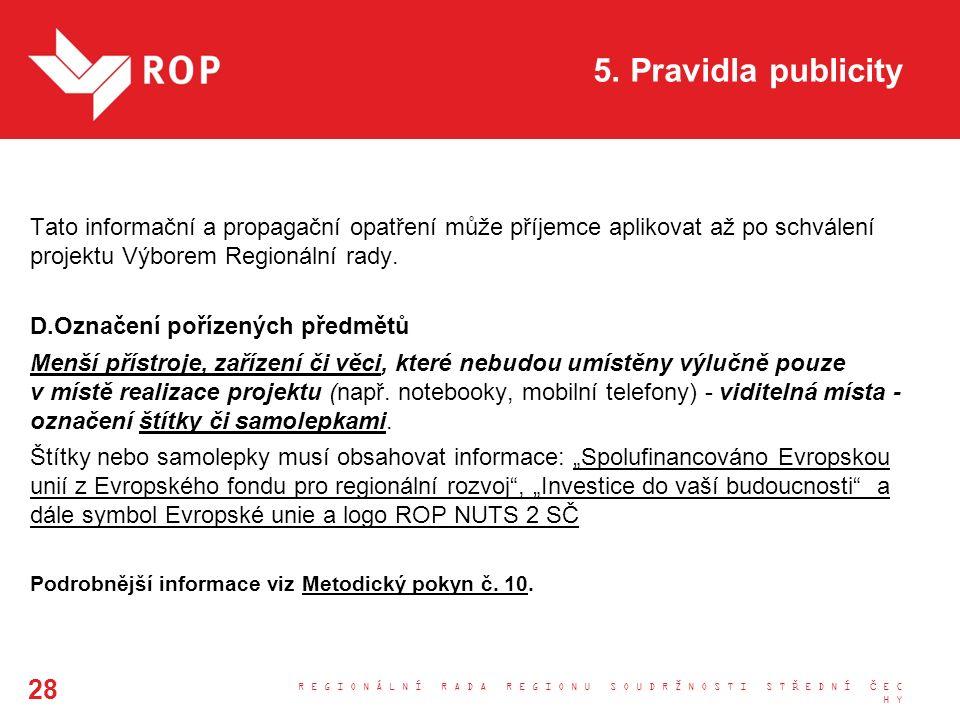 5. Pravidla publicity Tato informační a propagační opatření může příjemce aplikovat až po schválení projektu Výborem Regionální rady. D.Označení poříz