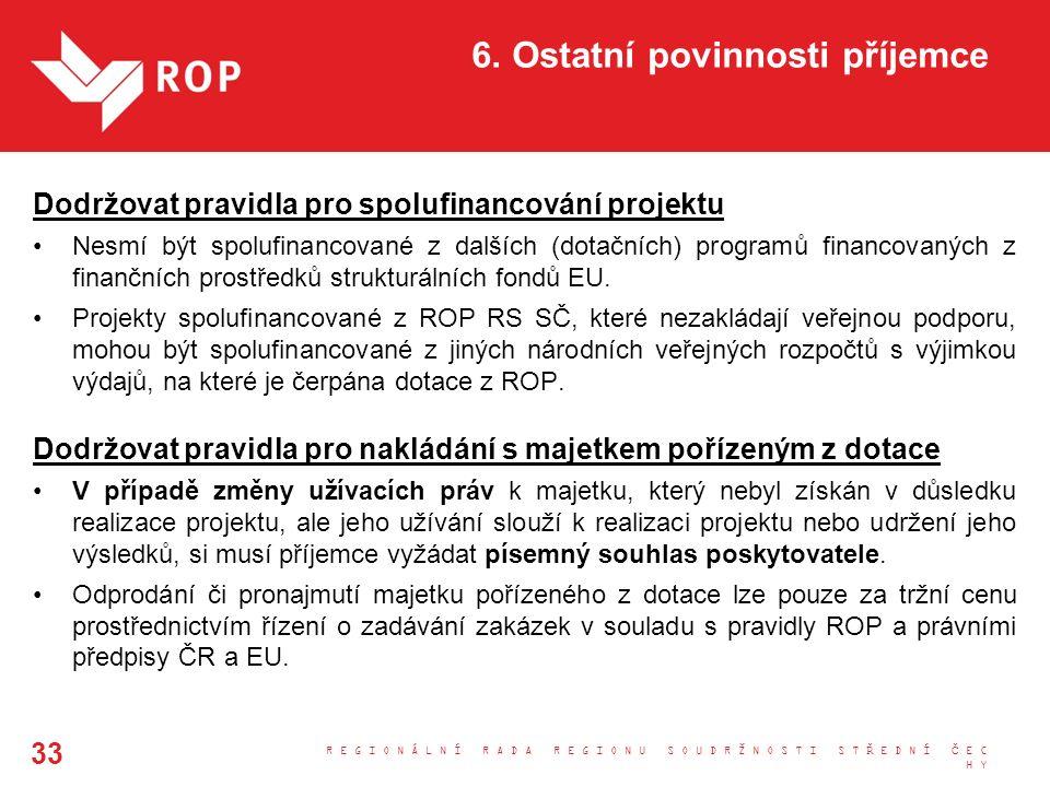 6. Ostatní povinnosti příjemce Dodržovat pravidla pro spolufinancování projektu Nesmí být spolufinancované z dalších (dotačních) programů financovanýc