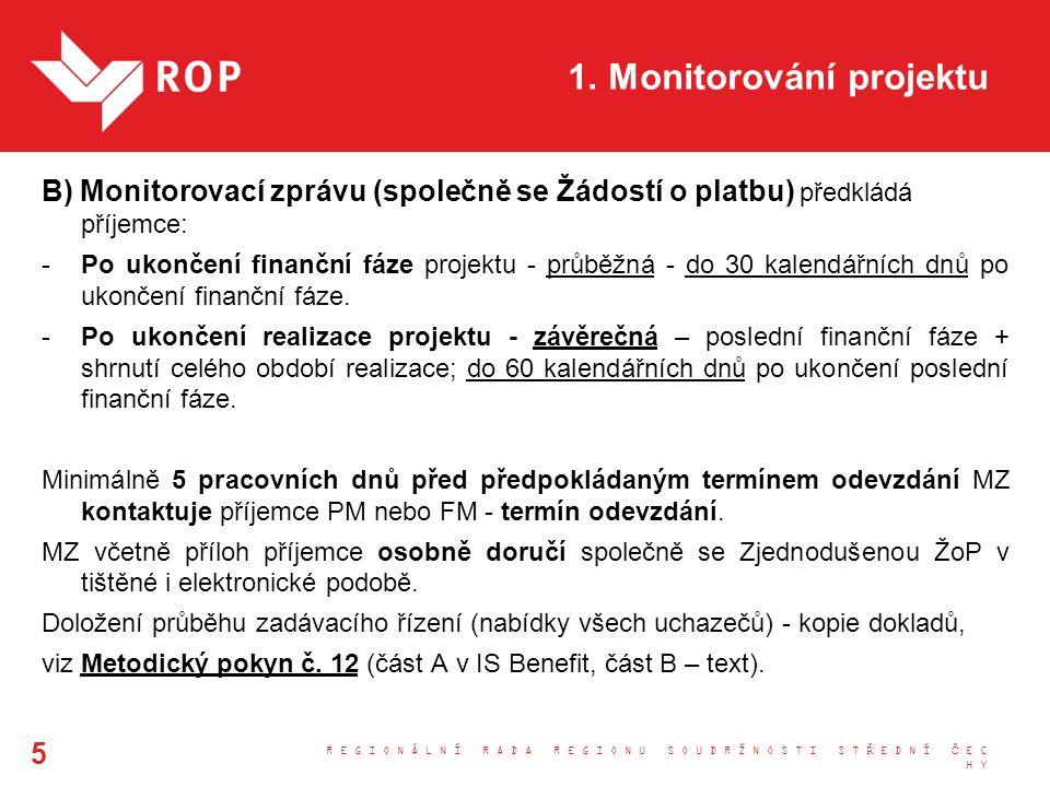 1. Monitorování projektu B) Monitorovací zprávu (společně se Žádostí o platbu) předkládá příjemce: -Po ukončení finanční fáze projektu - průběžná - do