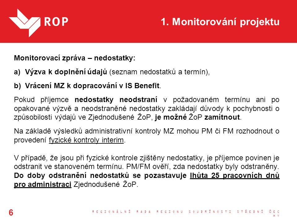 1. Monitorování projektu Monitorovací zpráva – nedostatky: a)Výzva k doplnění údajů (seznam nedostatků a termín), b)Vrácení MZ k dopracování v IS Bene