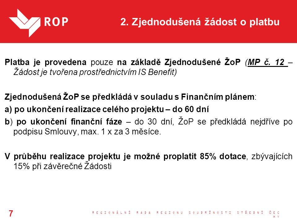 2. Zjednodušená žádost o platbu Platba je provedena pouze na základě Zjednodušené ŽoP (MP č. 12 – Žádost je tvořena prostřednictvím IS Benefit) Zjedno