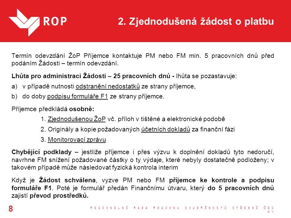 2. Zjednodušená žádost o platbu Termín odevzdání ŽoP Příjemce kontaktuje PM nebo FM min. 5 pracovních dnů před podáním Žádosti – termín odevzdání. Lhů