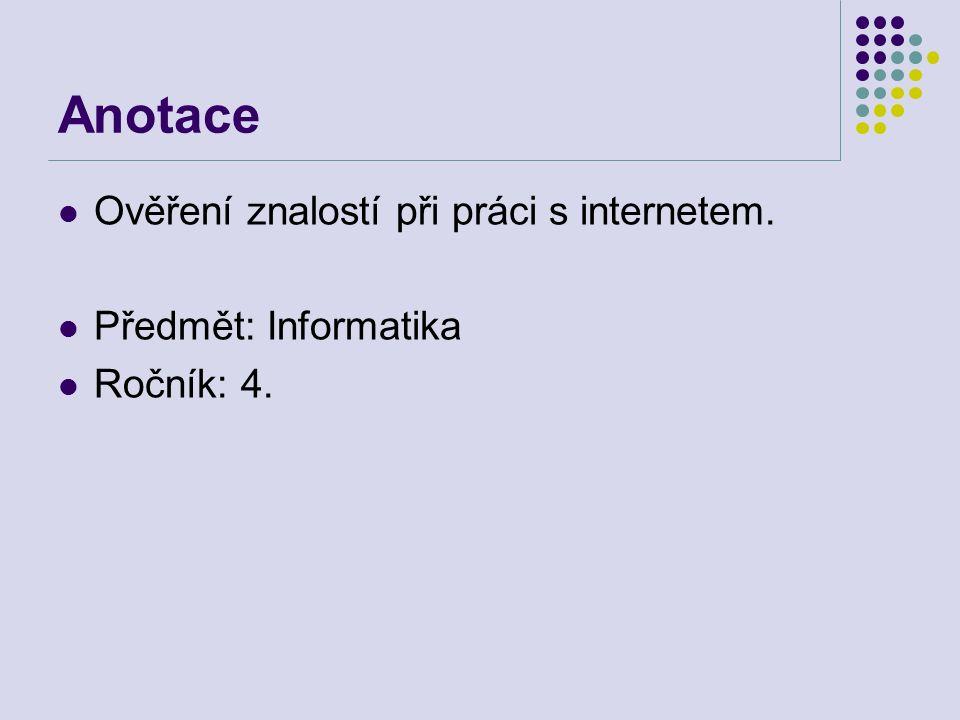 Anotace Ověření znalostí při práci s internetem. Předmět: Informatika Ročník: 4.