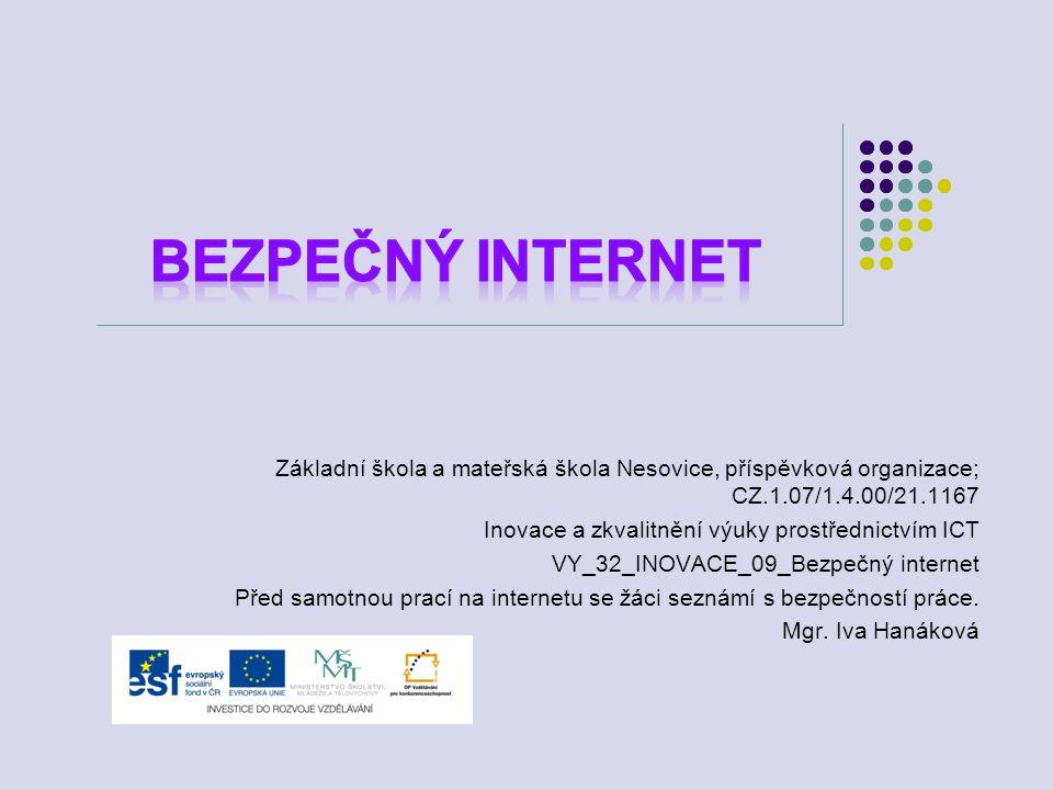 Základní škola a mateřská škola Nesovice, příspěvková organizace; CZ.1.07/1.4.00/21.1167 Inovace a zkvalitnění výuky prostřednictvím ICT VY_32_INOVACE_09_Bezpečný internet Před samotnou prací na internetu se žáci seznámí s bezpečností práce.