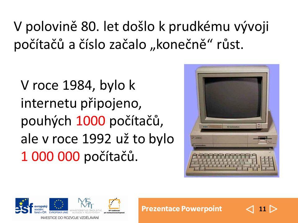 Prezentace Powerpoint 12 V roce 1986, byla vytvořena síť NSFNET (National Science Foundantion Network).