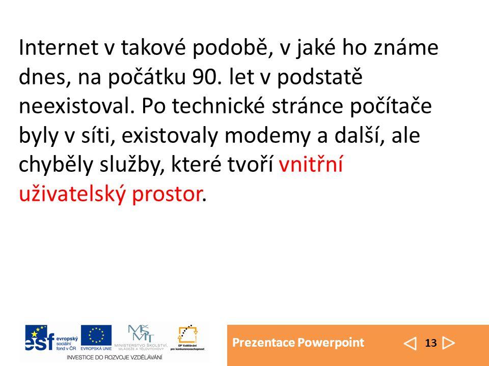 Prezentace Powerpoint 13 Internet v takové podobě, v jaké ho známe dnes, na počátku 90.