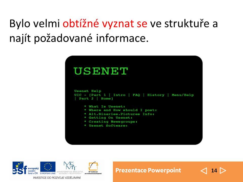 Prezentace Powerpoint 14 Bylo velmi obtížné vyznat se ve struktuře a najít požadované informace.