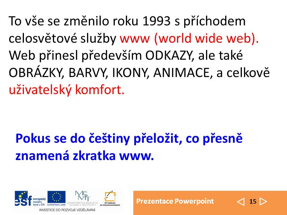 Prezentace Powerpoint 15 To vše se změnilo roku 1993 s příchodem celosvětové služby www (world wide web).
