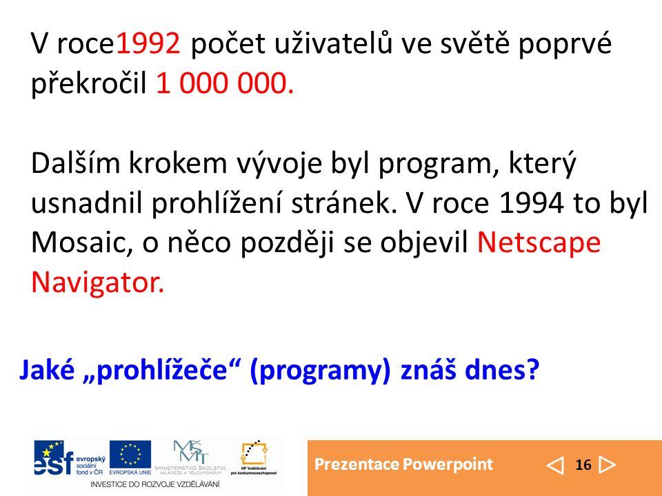 Prezentace Powerpoint 17 Na celém světě je odhadováno v roce 1995 na 20 miliónů uživatelů Internetu, 1996 už 55 miliónů uživatelů, v roce 2000 již pak přes 300 miliónů.