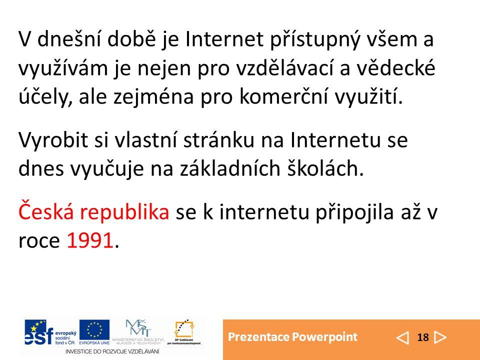 Prezentace Powerpoint 18 V dnešní době je Internet přístupný všem a využívám je nejen pro vzdělávací a vědecké účely, ale zejména pro komerční využití.