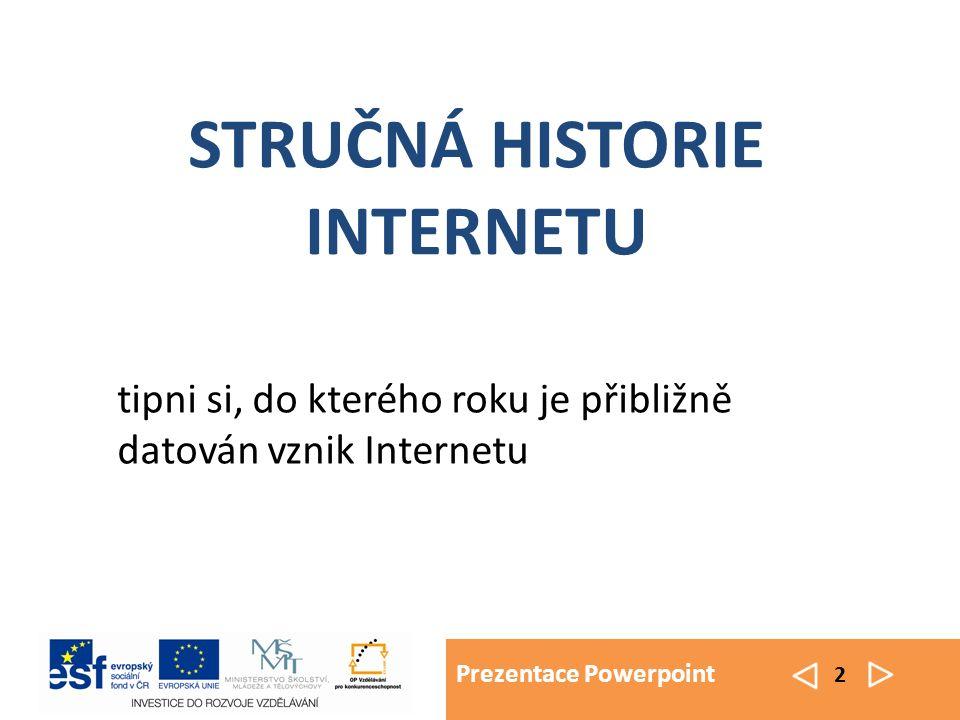 Prezentace Powerpoint 2 tipni si, do kterého roku je přibližně datován vznik Internetu STRUČNÁ HISTORIE INTERNETU
