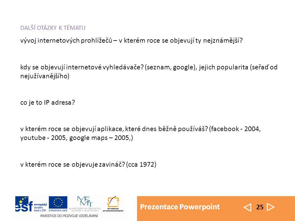 Prezentace Powerpoint 25 DALŠÍ OTÁZKY K TÉMATU vývoj internetových prohlížečů – v kterém roce se objevují ty nejznámější? kdy se objevují internetové