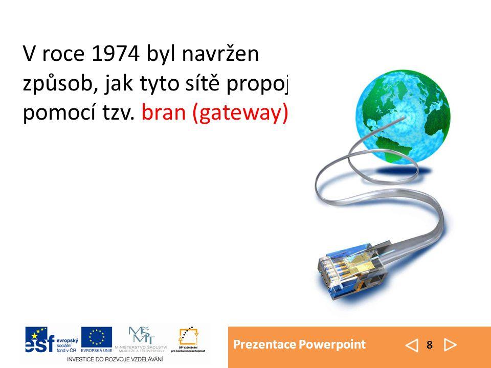 Prezentace Powerpoint 8 V roce 1974 byl navržen způsob, jak tyto sítě propojit, pomocí tzv.