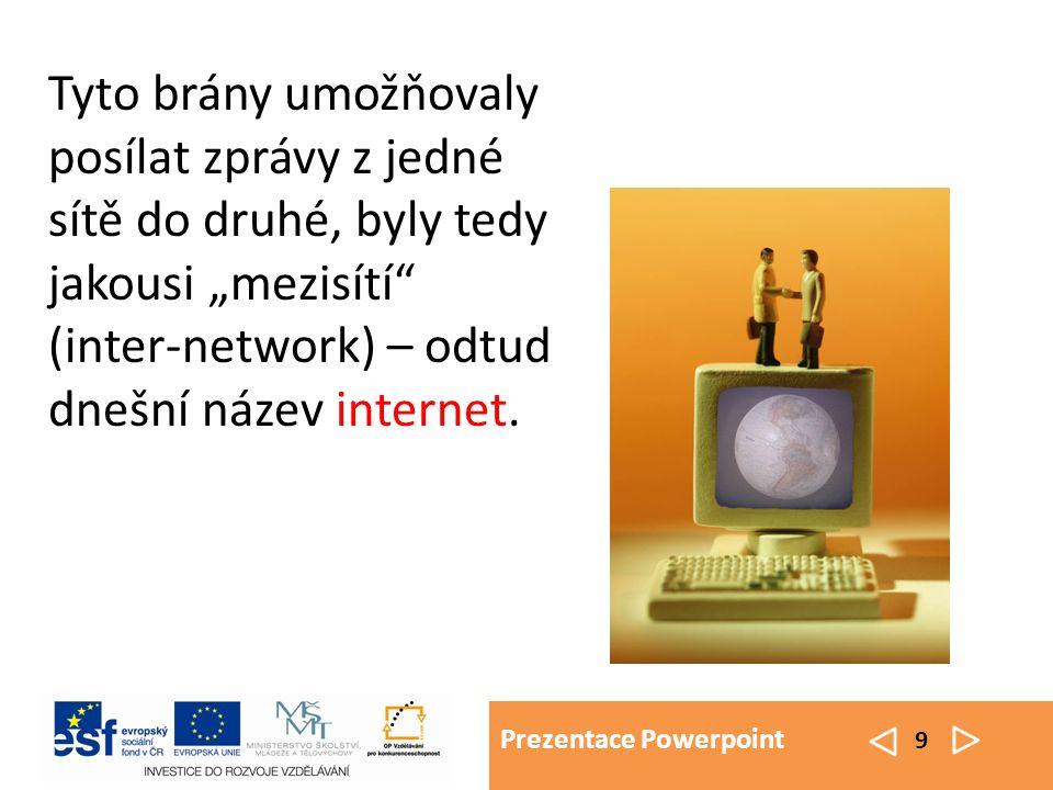 """Prezentace Powerpoint 9 Tyto brány umožňovaly posílat zprávy z jedné sítě do druhé, byly tedy jakousi """"mezisítí (inter-network) – odtud dnešní název internet."""