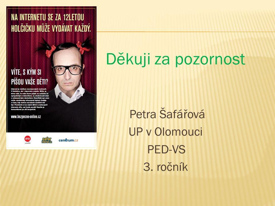 Děkuji za pozornost Petra Šafářová UP v Olomouci PED-VS 3. ročník