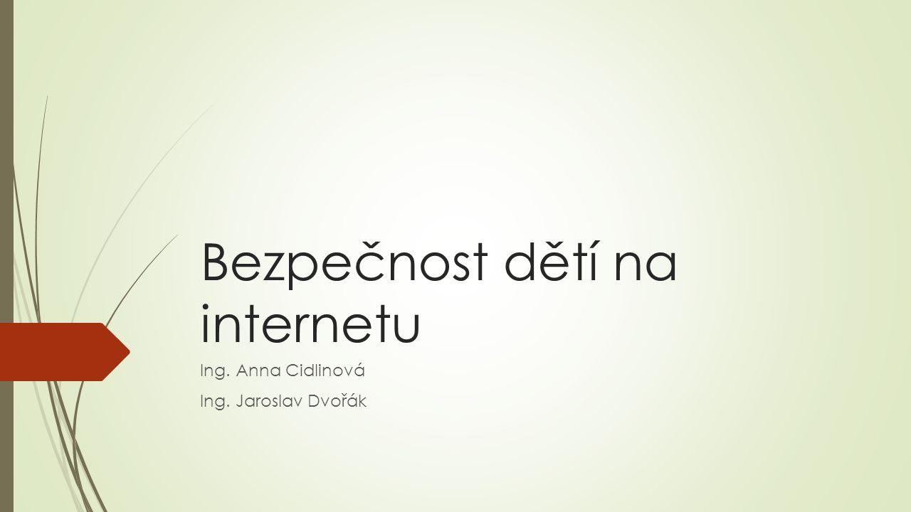 Bezpečnost dětí na internetu Ing. Anna Cidlinová Ing. Jaroslav Dvořák