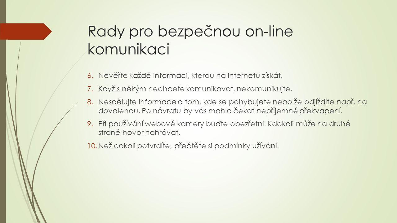 Rady pro bezpečnou on-line komunikaci 6.Nevěřte každé informaci, kterou na internetu získát. 7.Když s někým nechcete komunikovat, nekomunikujte. 8.Nes