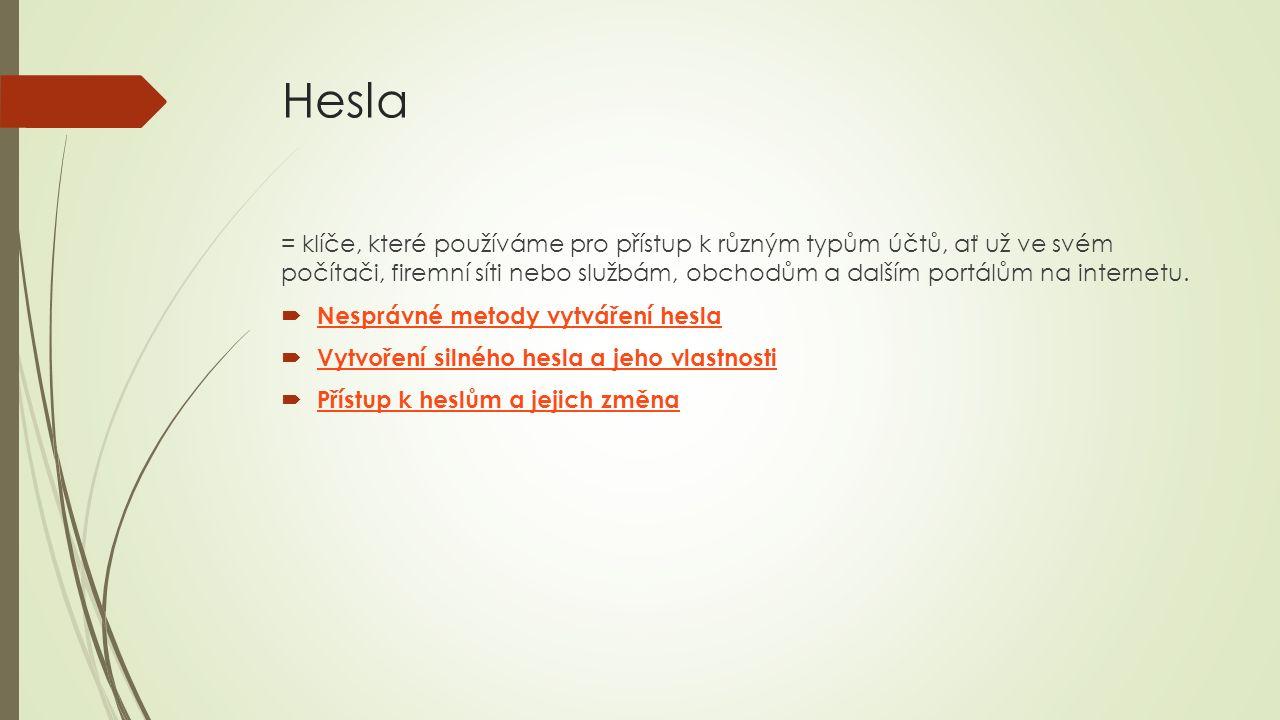 Hesla = klíče, které používáme pro přístup k různým typům účtů, ať už ve svém počítači, firemní síti nebo službám, obchodům a dalším portálům na internetu.