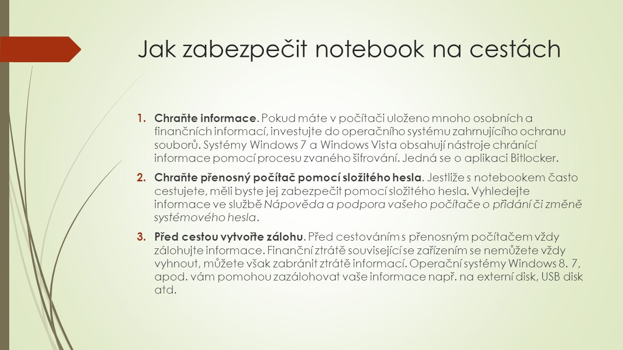 Jak zabezpečit notebook na cestách 1. Chraňte informace. Pokud máte v počítači uloženo mnoho osobních a finančních informací, investujte do operačního