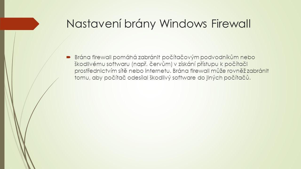 Nastavení brány Windows Firewall  Brána firewall pomáhá zabránit počítačovým podvodníkům nebo škodlivému softwaru (např. červům) v získání přístupu k