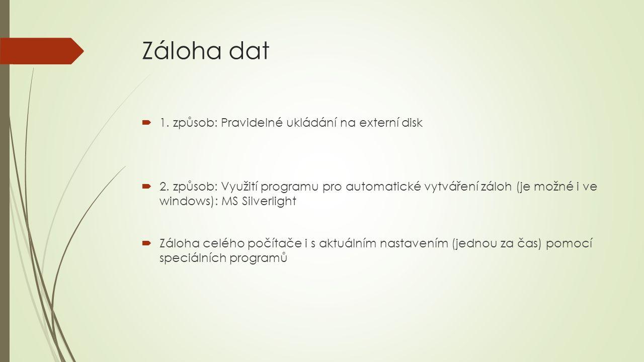 Záloha dat  1. způsob: Pravidelné ukládání na externí disk  2. způsob: Využití programu pro automatické vytváření záloh (je možné i ve windows): MS