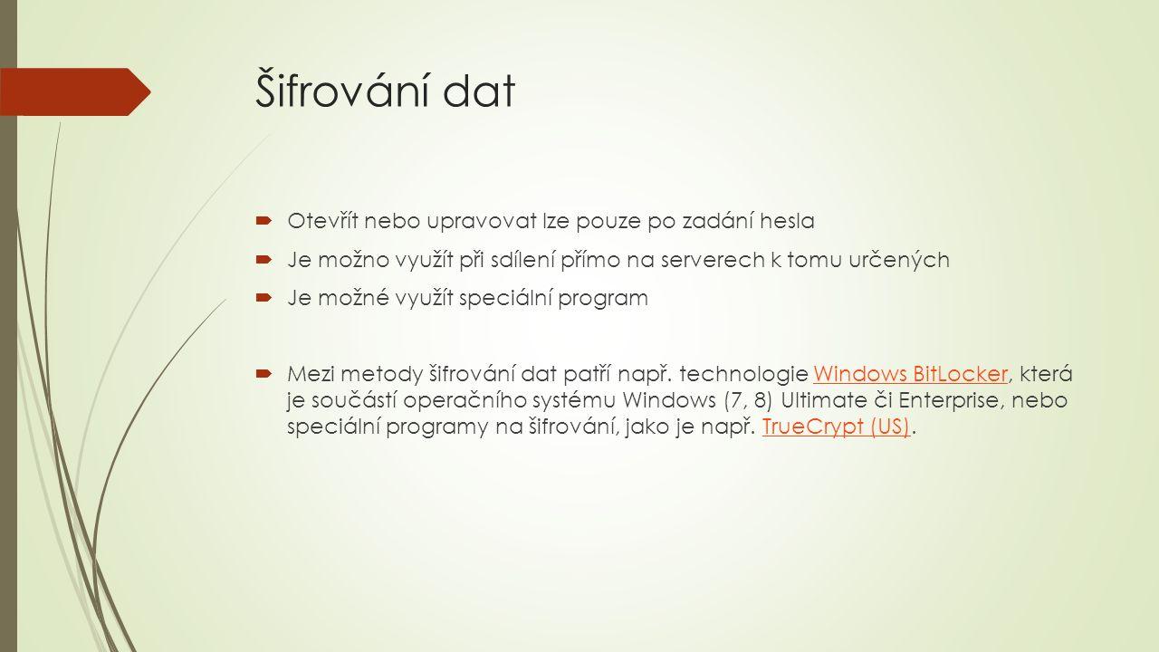 Šifrování dat  Otevřít nebo upravovat lze pouze po zadání hesla  Je možno využít při sdílení přímo na serverech k tomu určených  Je možné využít speciální program  Mezi metody šifrování dat patří např.
