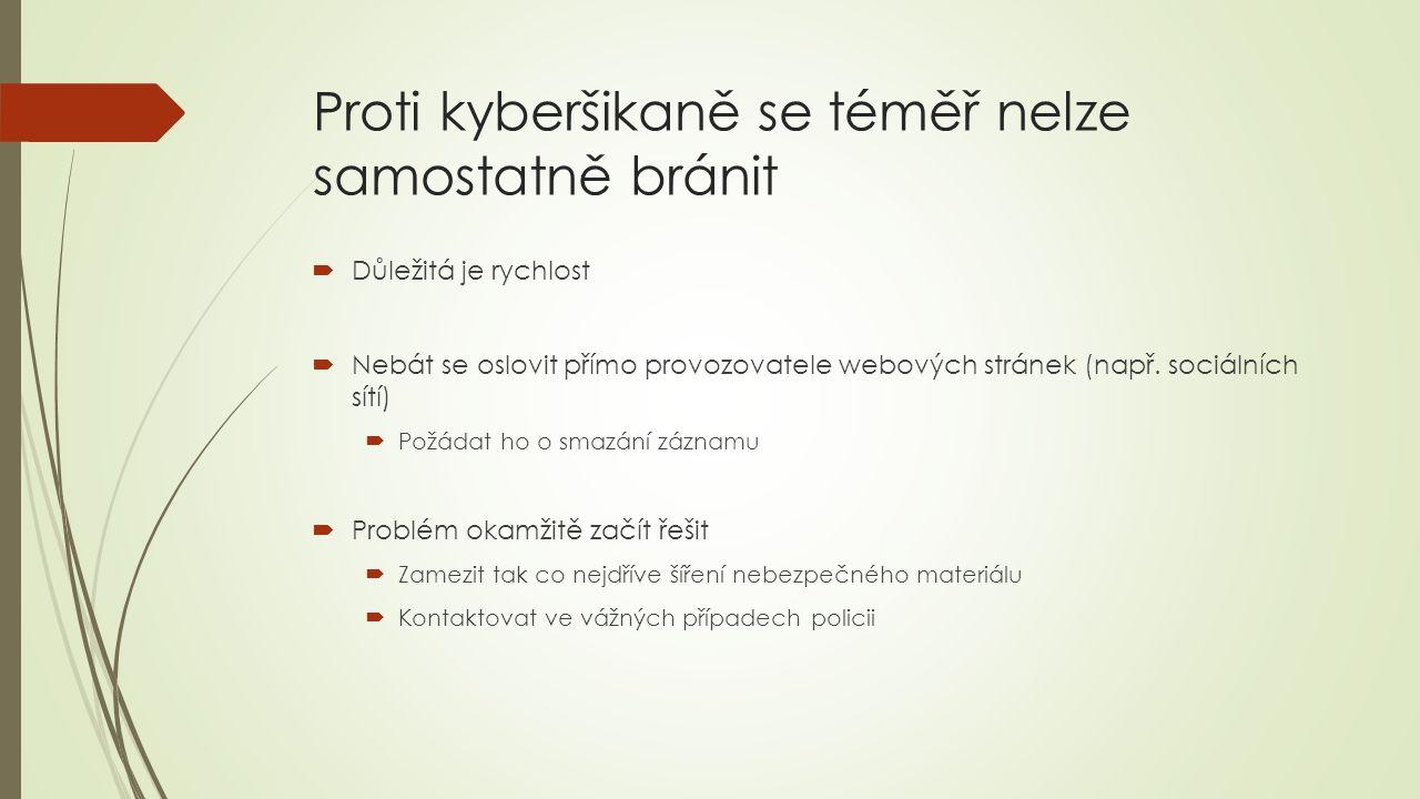 Proti kyberšikaně se téměř nelze samostatně bránit  Důležitá je rychlost  Nebát se oslovit přímo provozovatele webových stránek (např.