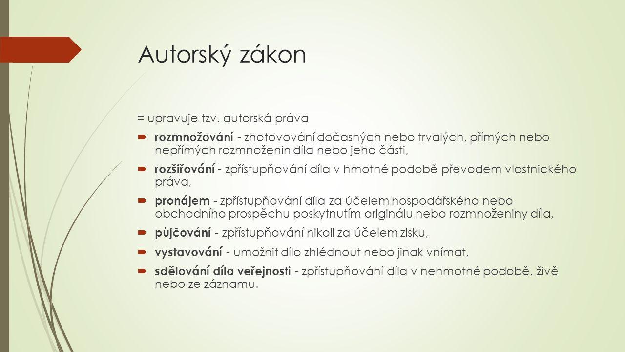 Autorský zákon = upravuje tzv. autorská práva  rozmnožování - zhotovování dočasných nebo trvalých, přímých nebo nepřímých rozmnoženin díla nebo jeho