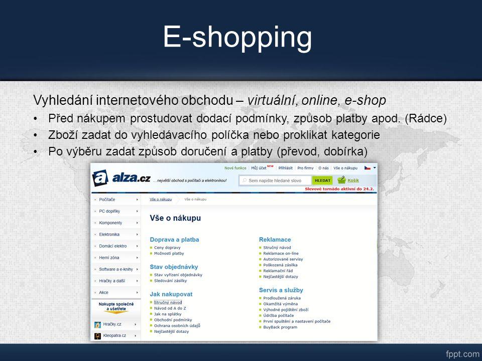 E-shopping Vyhledání internetového obchodu – virtuální, online, e-shop Před nákupem prostudovat dodací podmínky, způsob platby apod.