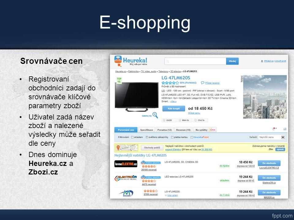E-shopping Srovnávače cen Registrovaní obchodníci zadají do srovnávače klíčové parametry zboží Uživatel zadá název zboží a nalezené výsledky může seřadit dle ceny Dnes dominuje Heureka.cz a Zbozi.cz