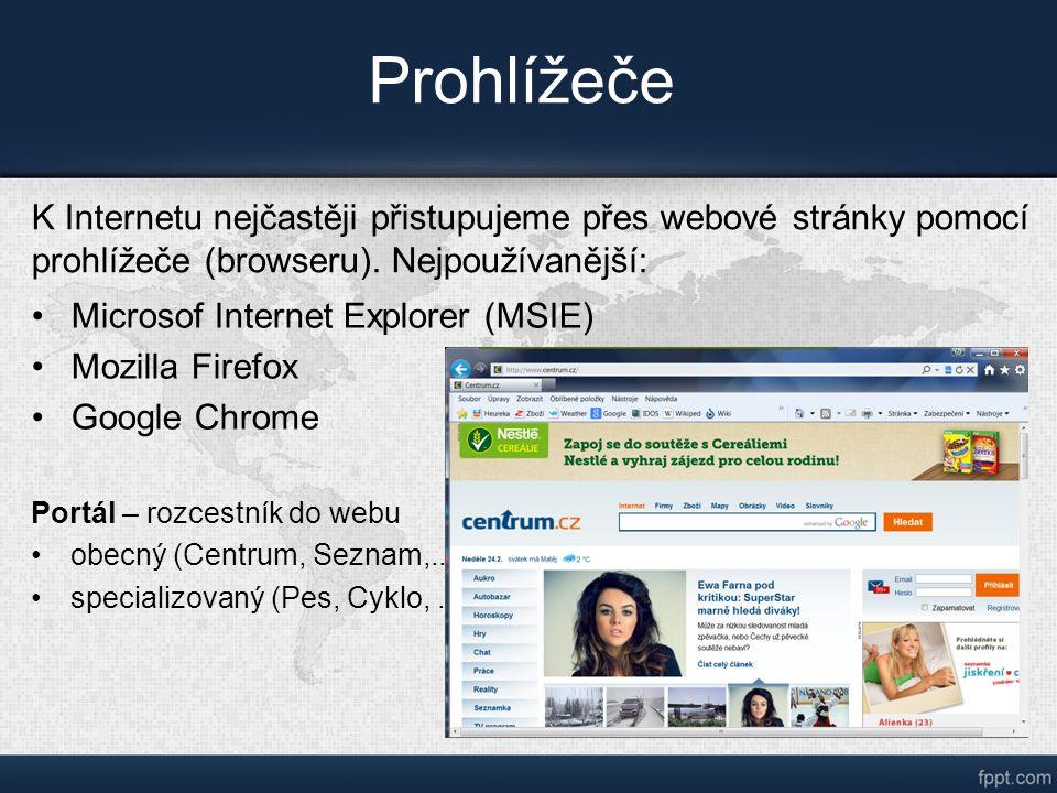 Prohlížeče Microsof Internet Explorer (MSIE) Mozilla Firefox Google Chrome Portál – rozcestník do webu obecný (Centrum, Seznam,..) specializovaný (Pes, Cyklo,..) K Internetu nejčastěji přistupujeme přes webové stránky pomocí prohlížeče (browseru).