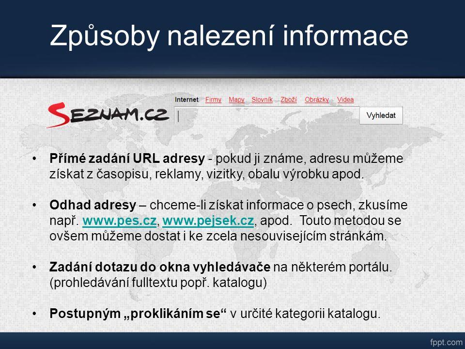 Způsoby nalezení informace Přímé zadání URL adresy - pokud ji známe, adresu můžeme získat z časopisu, reklamy, vizitky, obalu výrobku apod.