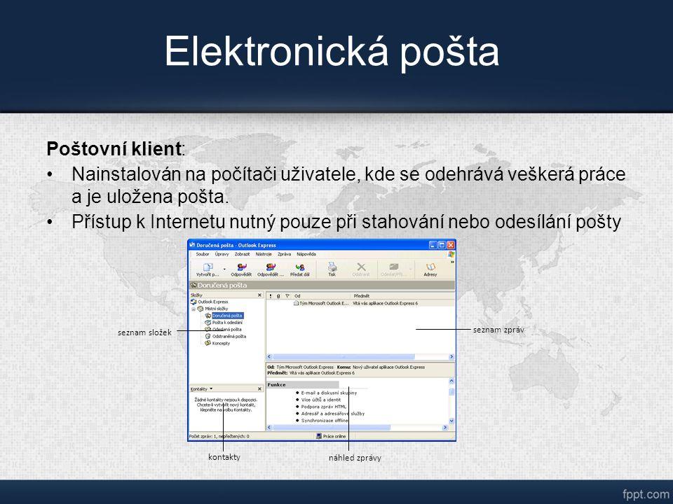 Elektronická pošta Poštovní klient: Nainstalován na počítači uživatele, kde se odehrává veškerá práce a je uložena pošta.