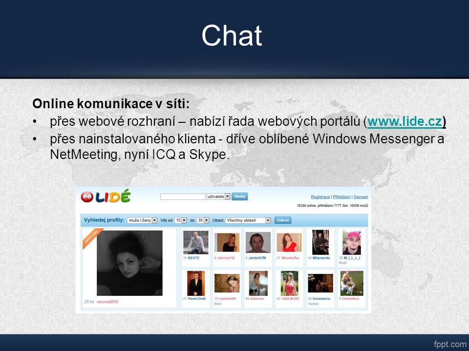 Chat Online komunikace v síti: přes webové rozhraní – nabízí řada webových portálů (www.lide.cz)www.lide.cz přes nainstalovaného klienta - dříve oblíbené Windows Messenger a NetMeeting, nyní ICQ a Skype.