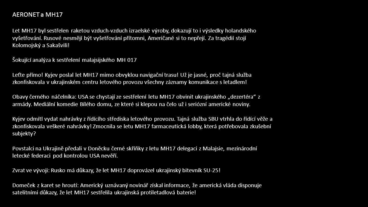 AERONET a MH17 Let MH17 byl sestřelen raketou vzduch-vzduch izraelské výroby, dokazují to i výsledky holandského vyšetřování.