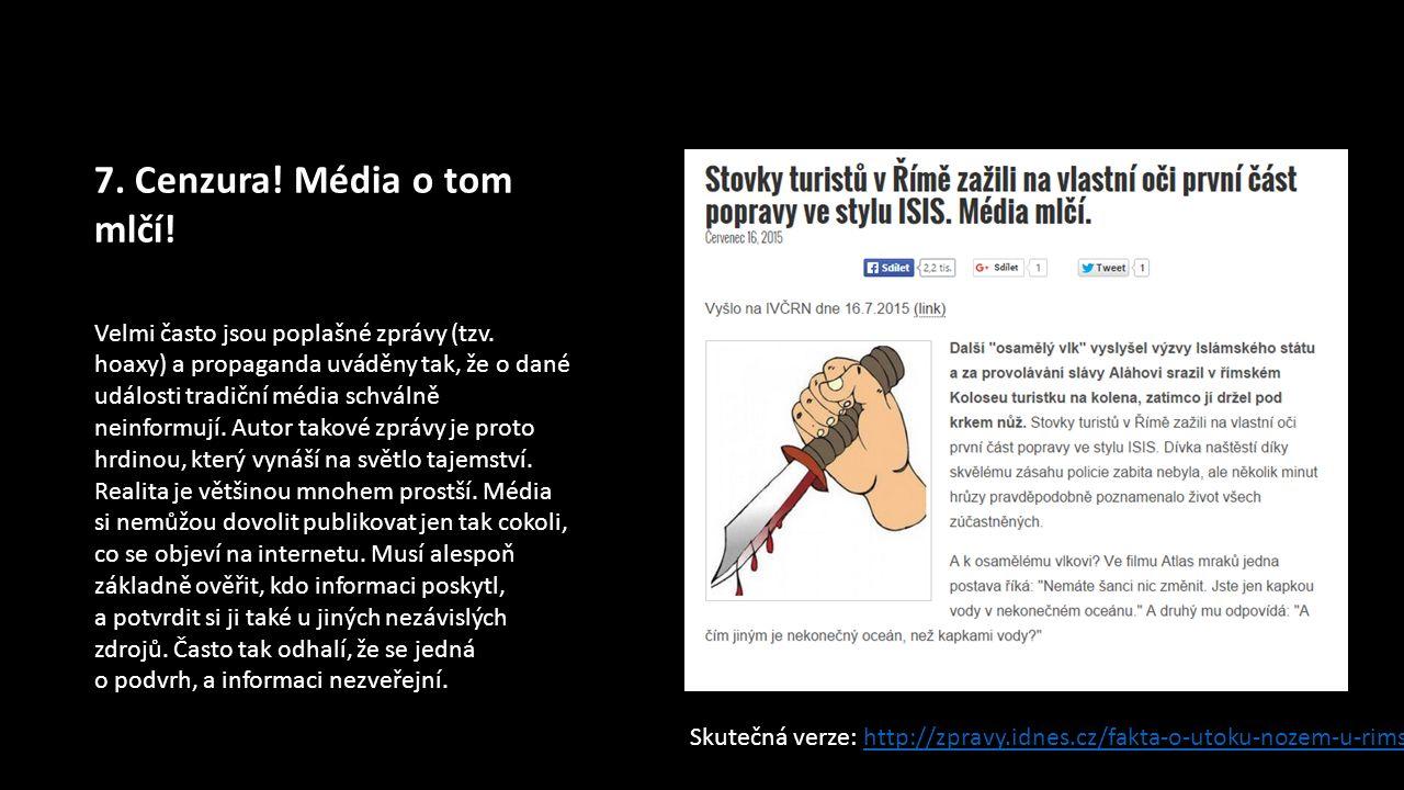7. Cenzura. Média o tom mlčí. Velmi často jsou poplašné zprávy (tzv.