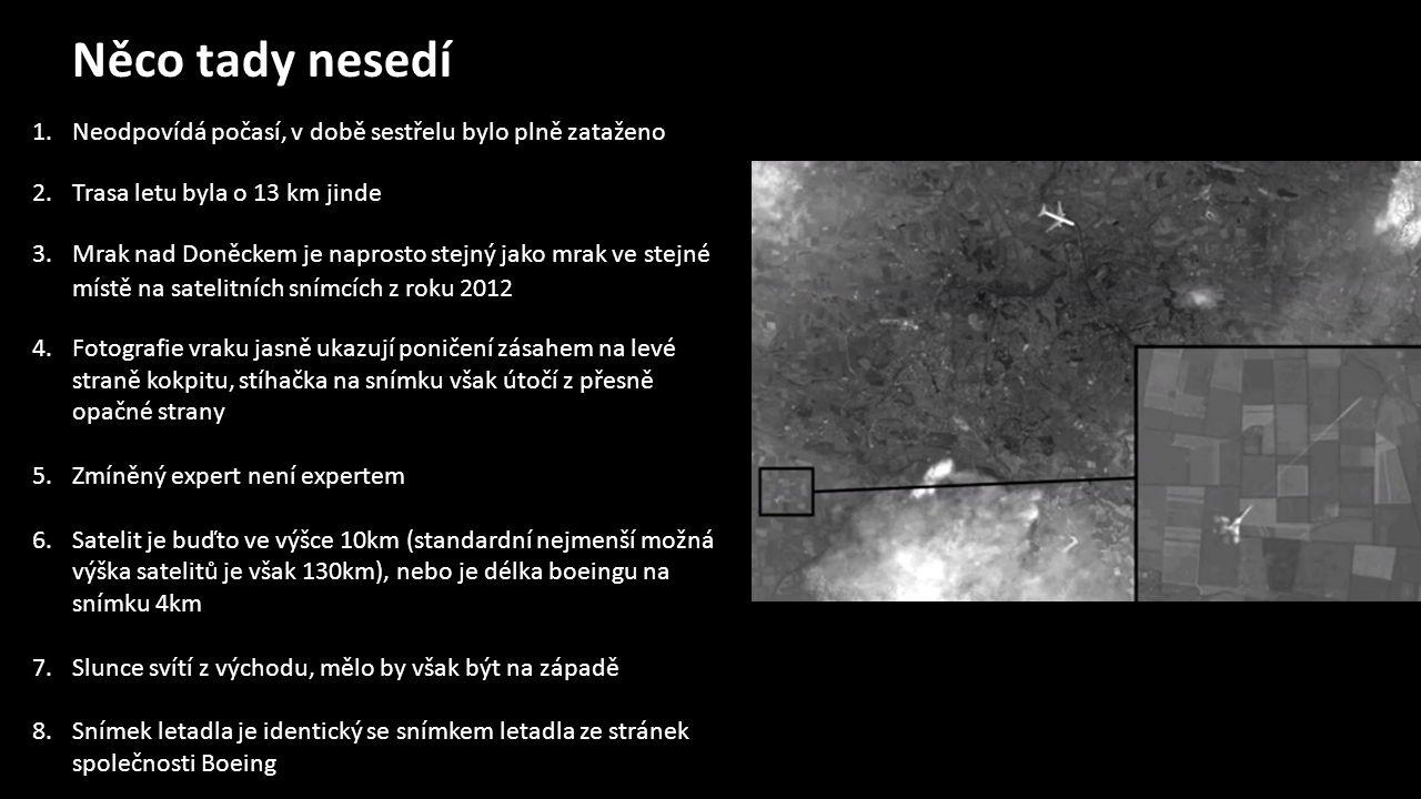 1.Neodpovídá počasí, v době sestřelu bylo plně zataženo 2.Trasa letu byla o 13 km jinde 3.Mrak nad Doněckem je naprosto stejný jako mrak ve stejné místě na satelitních snímcích z roku 2012 4.Fotografie vraku jasně ukazují poničení zásahem na levé straně kokpitu, stíhačka na snímku však útočí z přesně opačné strany 5.Zmíněný expert není expertem 6.Satelit je buďto ve výšce 10km (standardní nejmenší možná výška satelitů je však 130km), nebo je délka boeingu na snímku 4km 7.Slunce svítí z východu, mělo by však být na západě 8.Snímek letadla je identický se snímkem letadla ze stránek společnosti Boeing Něco tady nesedí
