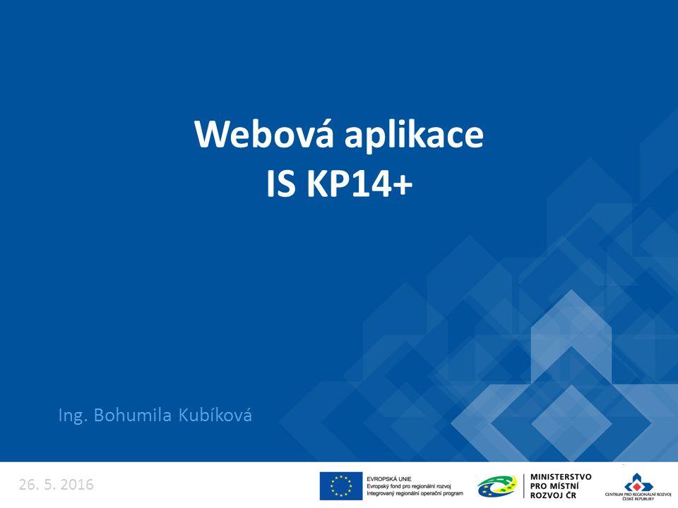 Webová aplikace IS KP14+ Ing. Bohumila Kubíková 26. 5. 2016