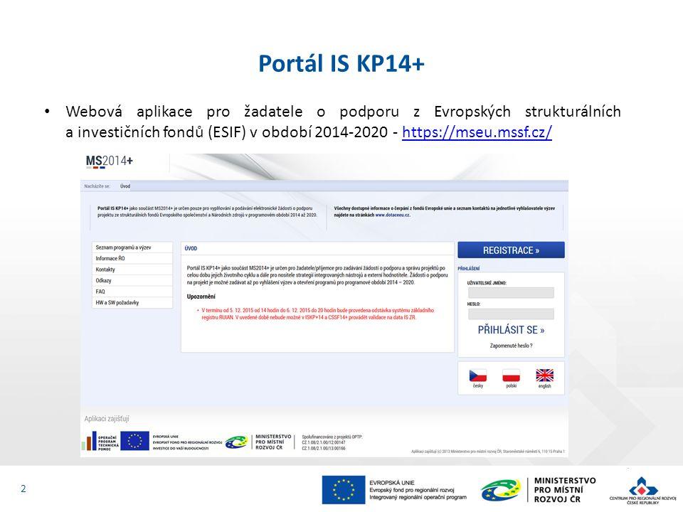 Webová aplikace pro žadatele o podporu z Evropských strukturálních a investičních fondů (ESIF) v období 2014-2020 - https://mseu.mssf.cz/https://mseu.mssf.cz/ Portál IS KP14+ 2