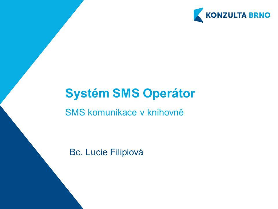 Systém SMS Operátor SMS komunikace v knihovně Bc. Lucie Filipiová