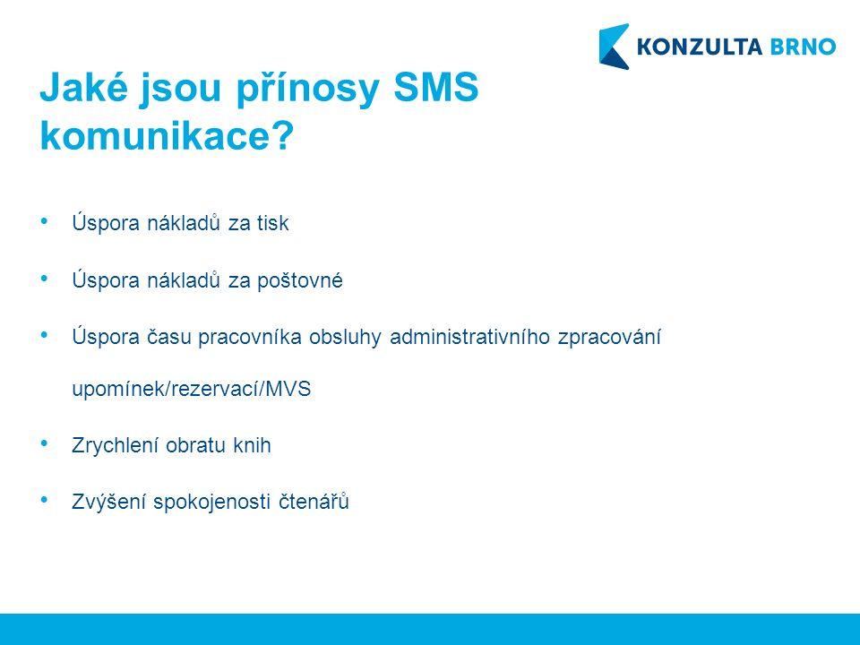 Jaké jsou přínosy SMS komunikace? Úspora nákladů za tisk Úspora nákladů za poštovné Úspora času pracovníka obsluhy administrativního zpracování upomín