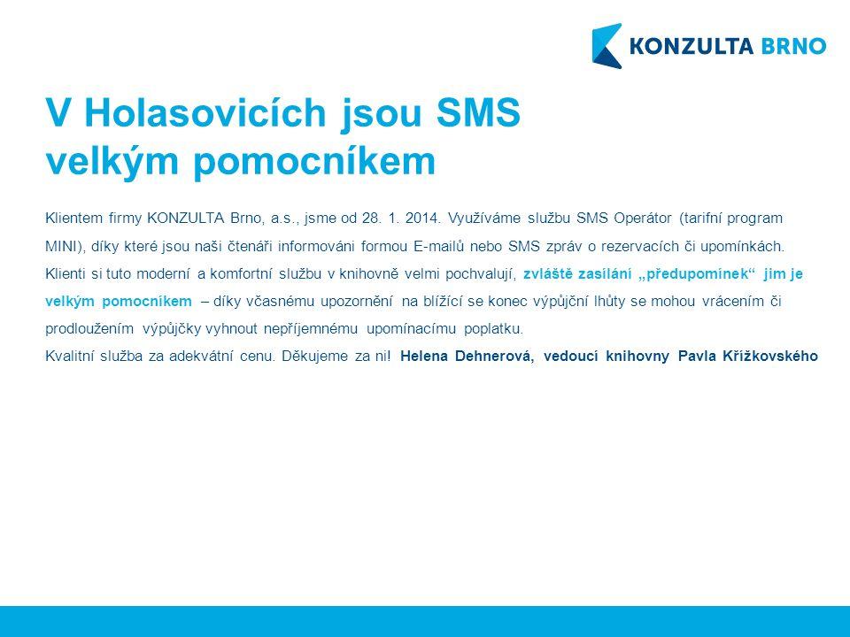 V Holasovicích jsou SMS velkým pomocníkem Klientem firmy KONZULTA Brno, a.s., jsme od 28. 1. 2014. Využíváme službu SMS Operátor (tarifní program MINI