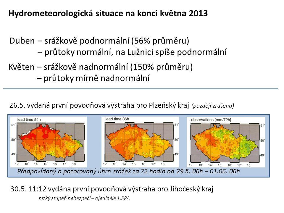 Hydrometeorologická situace na konci května 2013 Květen – srážkově nadnormální (150% průměru) – průtoky mírně nadnormální Duben – srážkově podnormální (56% průměru) – průtoky normální, na Lužnici spíše podnormální 26.5.
