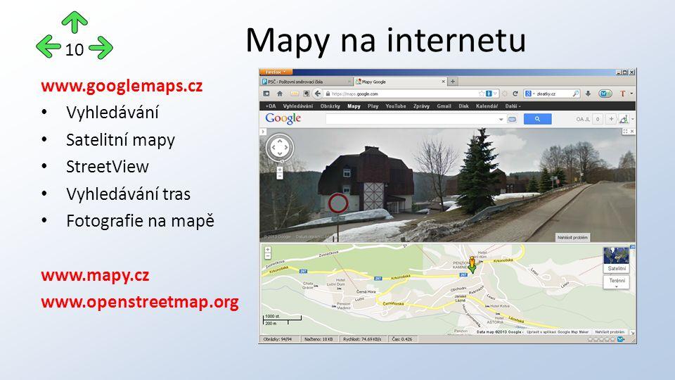 www.googlemaps.cz Vyhledávání Satelitní mapy StreetView Vyhledávání tras Fotografie na mapě www.mapy.cz www.openstreetmap.org Mapy na internetu 10