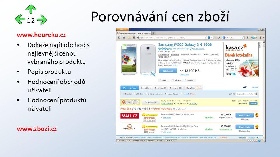 www.heureka.cz Dokáže najít obchod s nejlevnější cenou vybraného produktu Popis produktu Hodnocení obchodů uživateli Hodnocení produktů uživateli www.zbozi.cz Porovnávání cen zboží 12