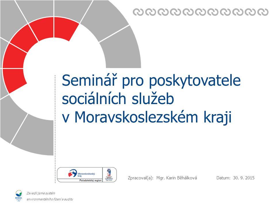Datum: Zpracoval(a): Zavedli jsme systém environmentálního řízení a auditu Seminář pro poskytovatele sociálních služeb v Moravskoslezském kraji 30.