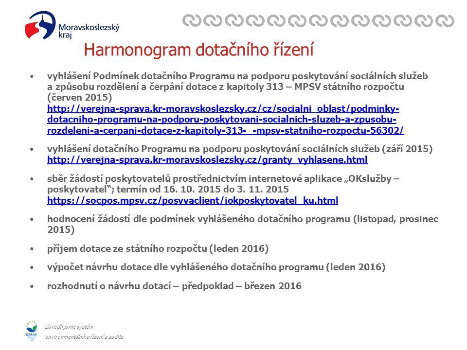 """Zavedli jsme systém environmentálního řízení a auditu Harmonogram dotačního řízení vyhlášení Podmínek dotačního Programu na podporu poskytování sociálních služeb a způsobu rozdělení a čerpání dotace z kapitoly 313 – MPSV státního rozpočtu (červen 2015) http://verejna-sprava.kr-moravskoslezsky.cz/cz/socialni_oblast/podminky- dotacniho-programu-na-podporu-poskytovani-socialnich-sluzeb-a-zpusobu- rozdeleni-a-cerpani-dotace-z-kapitoly-313-_-mpsv-statniho-rozpoctu-56302/ http://verejna-sprava.kr-moravskoslezsky.cz/cz/socialni_oblast/podminky- dotacniho-programu-na-podporu-poskytovani-socialnich-sluzeb-a-zpusobu- rozdeleni-a-cerpani-dotace-z-kapitoly-313-_-mpsv-statniho-rozpoctu-56302/ vyhlášení dotačního Programu na podporu poskytování sociálních služeb (září 2015) http://verejna-sprava.kr-moravskoslezsky.cz/granty_vyhlasene.html http://verejna-sprava.kr-moravskoslezsky.cz/granty_vyhlasene.html sběr žádostí poskytovatelů prostřednictvím internetové aplikace """"OKslužby – poskytovatel ; termín od 16."""
