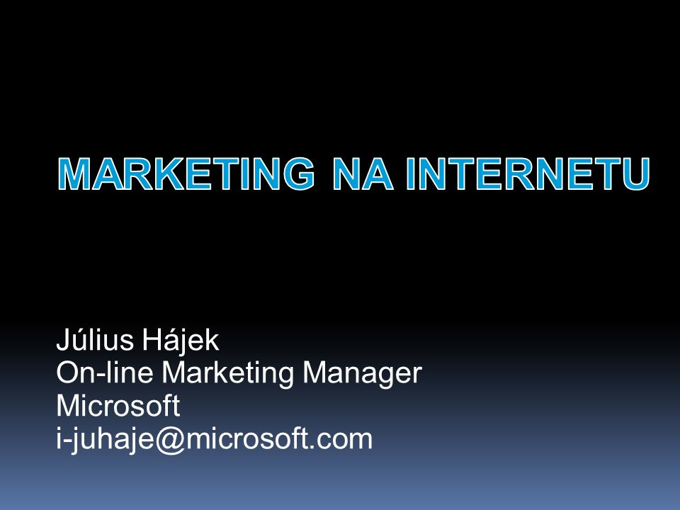 Július Hájek On-line Marketing Manager Microsoft i-juhaje@microsoft.com